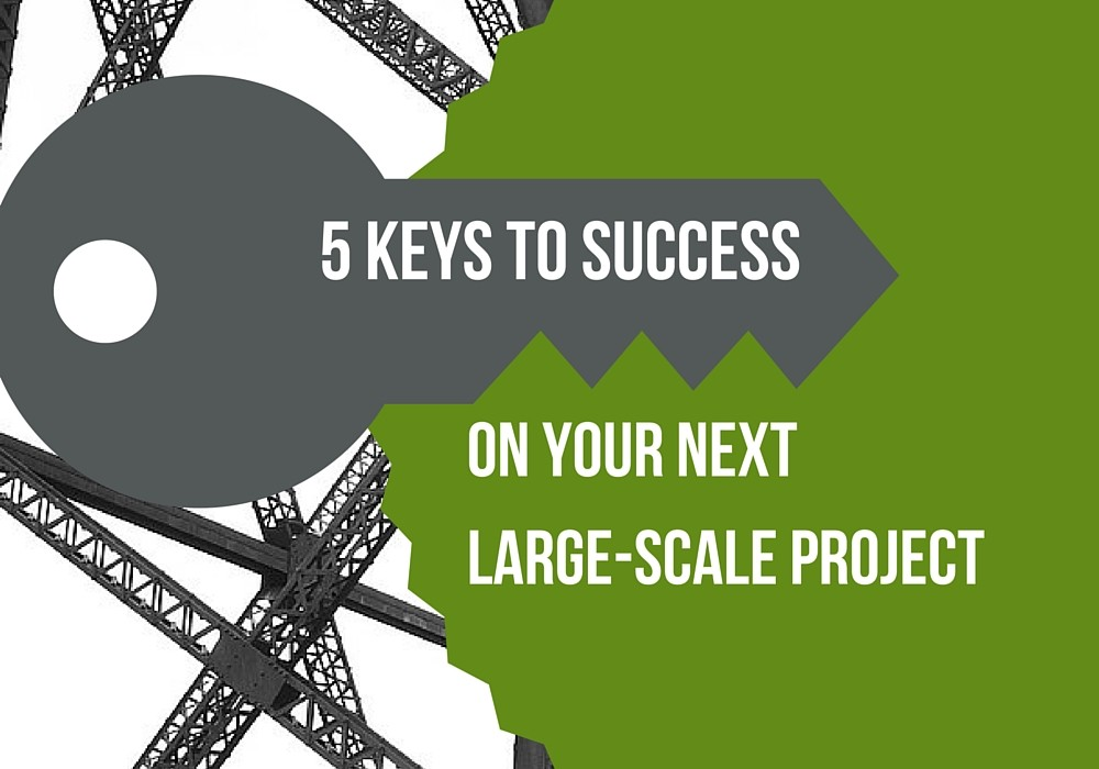 5 Keys to Success on Your Next Large-Scale Project
