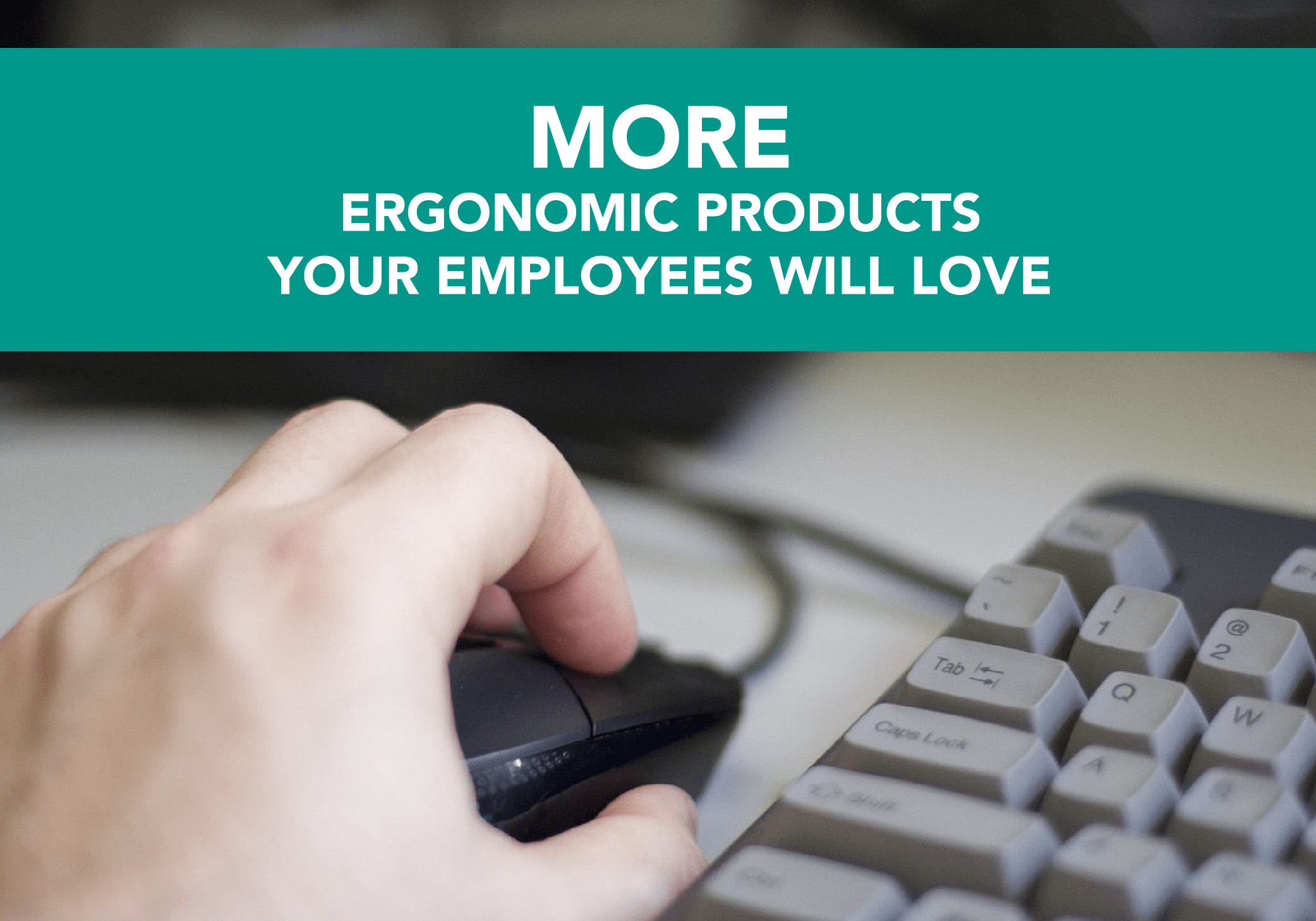 (More) Ergonomic Products your Employees Will Love